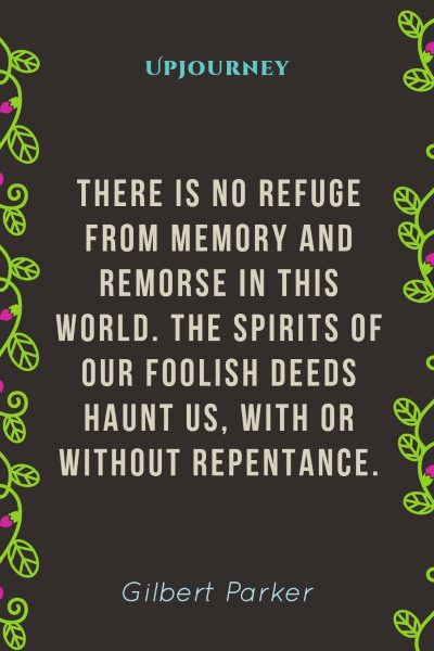 """There is no refuge from memory and remorse in this world. The spirits of our foolish deeds haunt us, with or without repentance."" — Gilbert Parker 3p #memories #quotes #spirit"