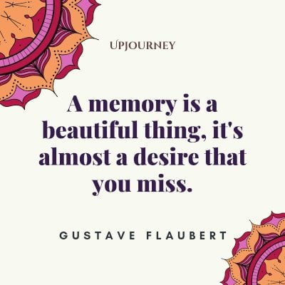 """A memory is a beautiful thing, it's almost a desire that you miss."" — Gustave Flaubert (21s) #memories #quotes #beautiful"