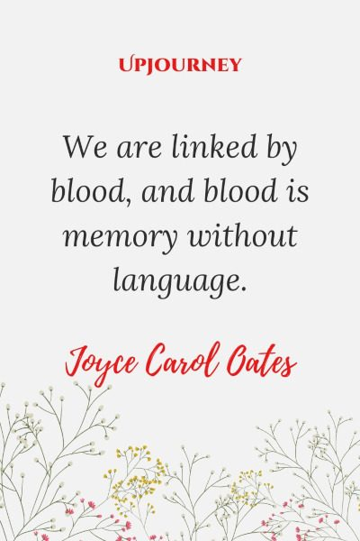 """We are linked by blood, and blood is memory without language."" — Joyce Carol Oates #memories #quotes #language"