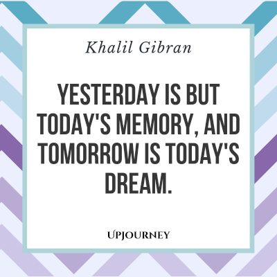 """Yesterday is but today's memory, and tomorrow is today's dream."" — Khalil Gibran #memories #quotes #dream"