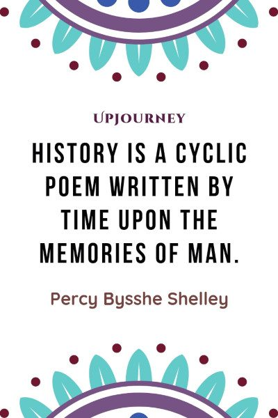 """History is a cyclic poem written by time upon the memories of man."" — Percy Bysshe Shelley 2p #memories #quotes #history"