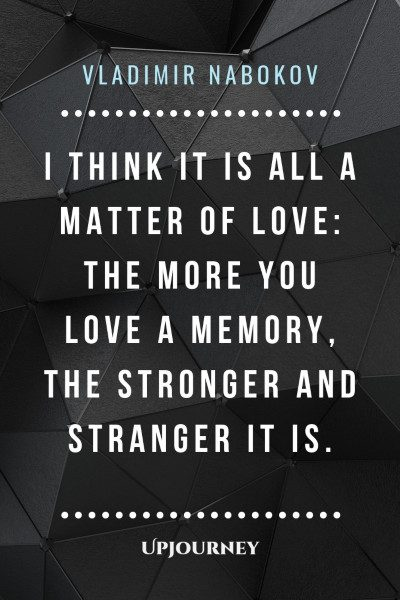 """""""I think it is all a matter of love: the more you love a memory, the stronger and stranger it is."""" — Vladimir Nabokov #memories #quotes #love"""