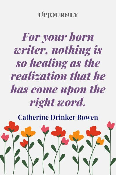 """For your born writer, nothing is so healing as the realization that he has come upon the right word."" — Catherine Drinker Bowen #healing #quotes #suffering"