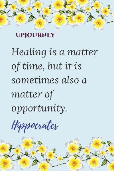 """Healing is a matter of time, but it is sometimes also a matter of opportunity."" — Hippocrates #healing #quotes #opportunity"