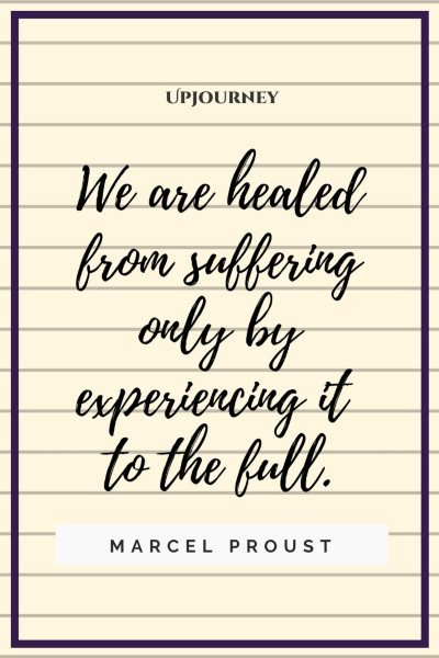 """We are healed from suffering only by experiencing it to the full."" — Marcel Proust #healing #quotes #suffering"