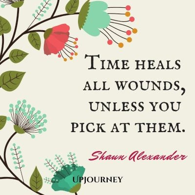 """Time heals all wounds, unless you pick at them."" — Shaun Alexander #healing #quotes #time"