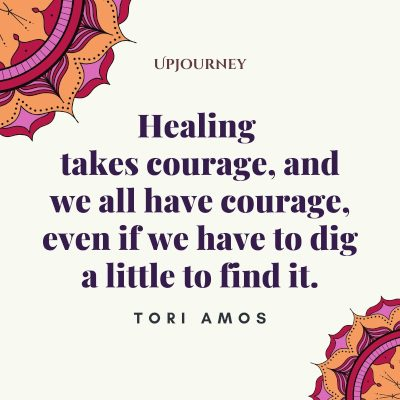 """Healing takes courage, and we all have courage, even if we have to dig a little to find it."" — Tori Amos #healing #quotes #courage"