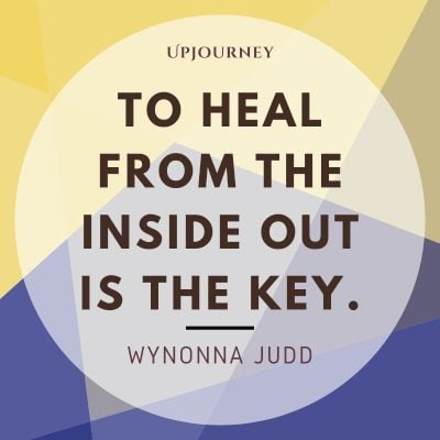 """To heal from the inside out is the key."" — Wynonna Judd #healing #quotes #key"