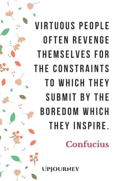 """Virtuous people often revenge themselves for the constraints to which they submit by the boredom which they inspire."" ― Confucius #revenge #quotes #inspire"