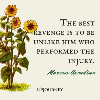 """The best revenge is to be unlike him who performed the injury."" ― Marcus Aurelius #revenge #quotes #injury"