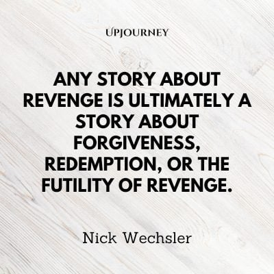 """Any story about revenge is ultimately a story about forgiveness, redemption, or the futility of revenge."" ― Nick Wechsler #revenge #quotes #story"
