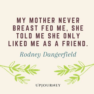 """""""My mother never breast fed me, she told me she only liked me as a friend."""" #rodneydangerfield #quotes #friend #mother"""