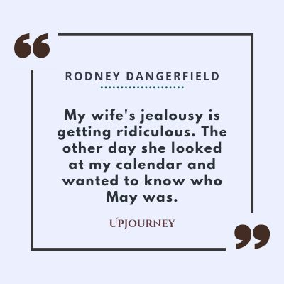 """""""My wife's jealousy is getting ridiculous. The other day she looked at my calendar and wanted to know who May was."""" #rodneydangerfield #quotes #wife #jealousy"""