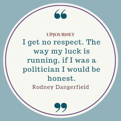 """""""I get no respect. The way my luck is running, if I was a politician I would be honest."""" #rodneydangerfield #quotes #honest"""