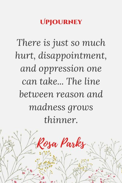 """""""There is just so much hurt, disappointment, and oppression one can take... The line between reason and madness grows thinner."""" #rosaparks #quotes #reason #hurt"""