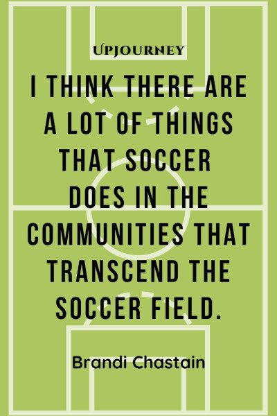 """I think there are a lot of things that soccer does in the communities that transcend the soccer field."" — Brandi Chastain #soccer #quotes #community"
