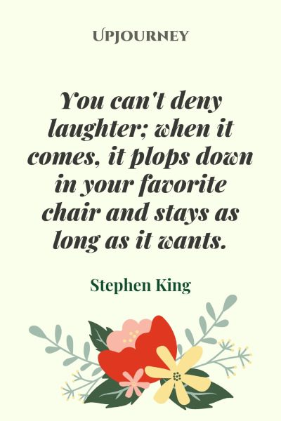 """You can't deny laughter; when it comes, it plops down in your favorite chair and stays as long as it wants."" #stephenking #quotes #laughter"