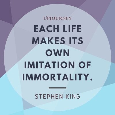 """""""Each life makes its own imitation of immortality."""" #stephenking #quotes #life"""