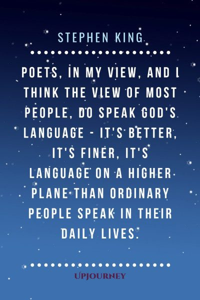 """""""Poets, in my view, and I think the view of most people, do speak God's language - it's better, it's finer, it's language on a higher plane than ordinary people speak in their daily lives."""" #stephenking #quotes #writing"""