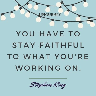 """You have to stay faithful to what you're working on."" #stephenking #quotes #writing"