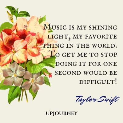 """""""Music is my shining light, my favorite thing in the world. To get me to stop doing it for one second would be difficult!"""" #taylorswift #quotes #music"""