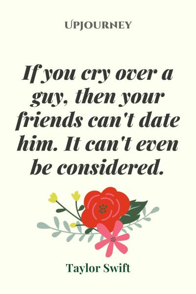 """""""If you cry over a guy, then your friends can't date him. It can't even be considered."""" #taylorswift #quotes #friends"""