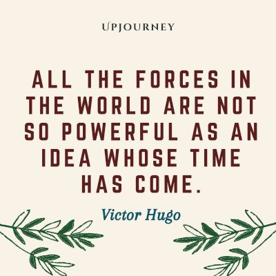 """All the forces in the world are not so powerful as an idea whose time has come."" #victorhugo #quotes #world"
