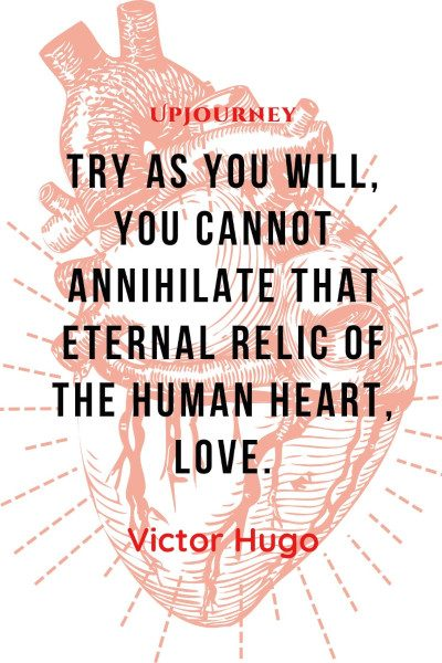 """Try as you will, you cannot annihilate that eternal relic of the human heart, love."" #victorhugo #quotes #love"
