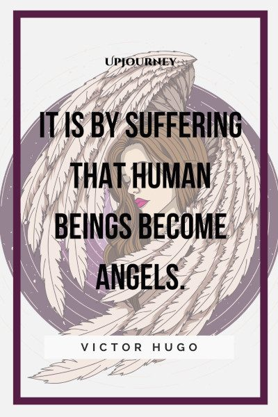 """It is by suffering that human beings become angels."" #victorhugo #quotes #angel"