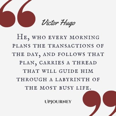 """He, who every morning plans the transactions of the day, and follows that plan, carries a thread that will guide him through a labyrinth of the most busy life."" #victorhugo #quotes #plan"