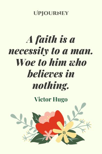 """A faith is a necessity to a man. Woe to him who believes in nothing."" #victorhugo #quotes #faith"