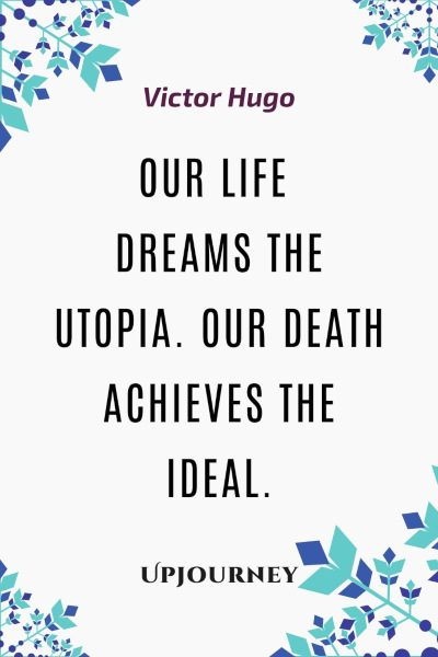 """Our life dreams the Utopia. Our death achieves the Ideal."" #victorhugo #quotes #life"