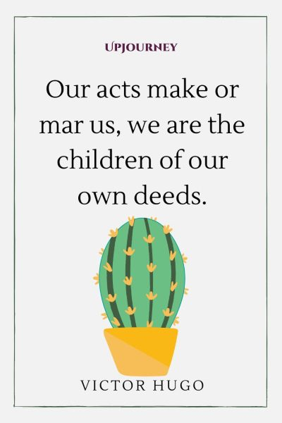 """Our acts make or mar us, we are the children of our own deeds."" #victorhugo #quotes #children"