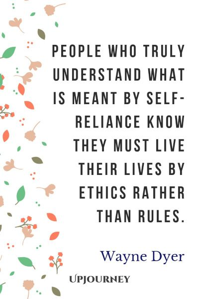 """People who truly understand what is meant by self-reliance know they must live their lives by ethics rather than rules."" #waynedyer #quotes #life"