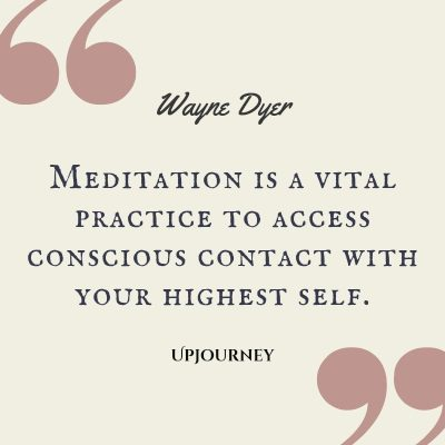 """Meditation is a vital practice to access conscious contact with your highest self."" #waynedyer #quotes #self"