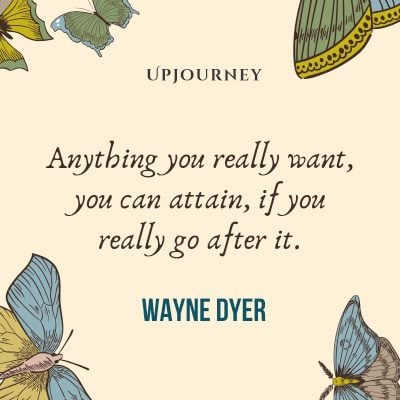 """Anything you really want, you can attain, if you really go after it."" #waynedyer #quotes #anything #want"