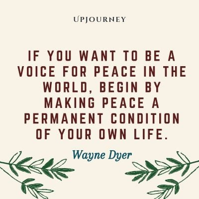 """If you want to be a voice for peace in the world, begin by making peace a permanent condition of your own life."" #waynedyer #quotes #life"