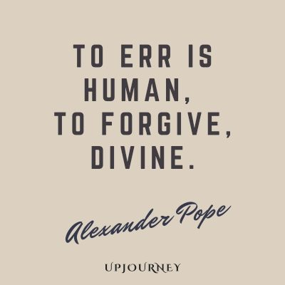 To err is human, to forgive, divine ― Alexander Pope. #quotes #forgiveness