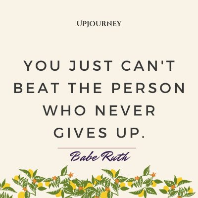 """You just can't beat the person who never gives up."" #baberuth #quotes #person"