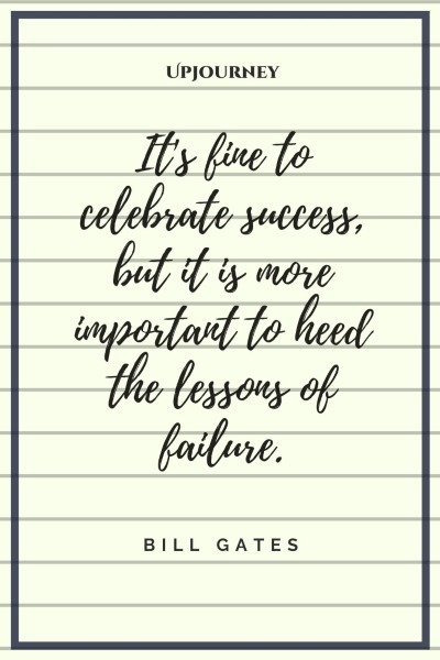 It's fine to celebrate success, but it is more important to heed the lessons of failure. – Bill Gates #success