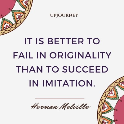 It is better to fail in originality than to succeed in imitation. – Herman Melville #success