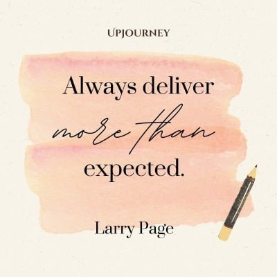Always deliver more than expected. – Larry Page #sales #quotes
