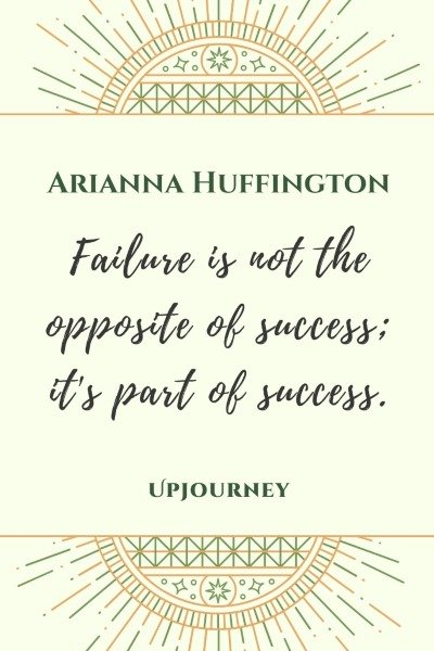 Failure is not the opposite of success; it's part of success. – Arianna Huffington #failure #success