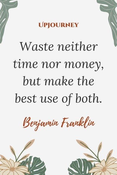 Waste neither time nor money, but make the best use of both. – Benjamin Franklin #budget #finance