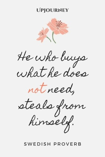 He who buys what he does not need, steals from himself. – Swedish Proverb #budget #finance