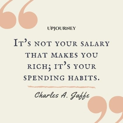 It's not your salary that makes you rich; it's your spending habits. – Charles A. Jaffe #budget #finance