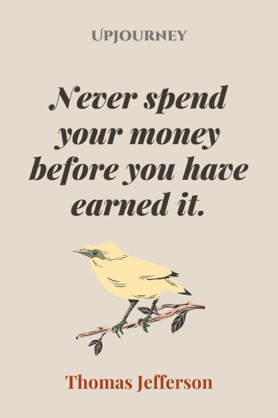 Never spend your money before you have earned it. —Thomas Jefferson #budget #finance