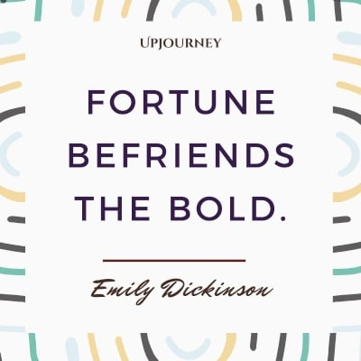 Fortune befriends the bold. – Emily Dickinson #personalfinance
