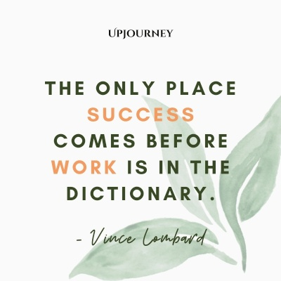 The only place success comes before work is in the dictionary. – Vince Lombard #business #success