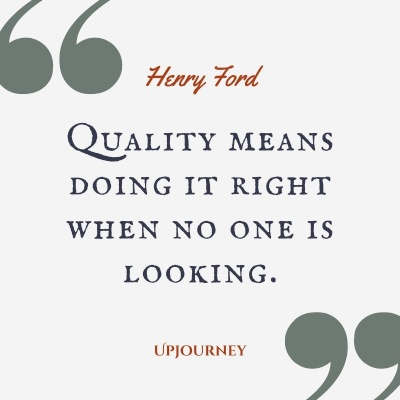 Quality means doing it right when no one is looking. – Henry Ford #business #quality